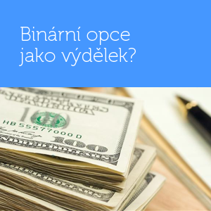 Binární opce jako výdělek či nástroj rychlého zbohatnutí?
